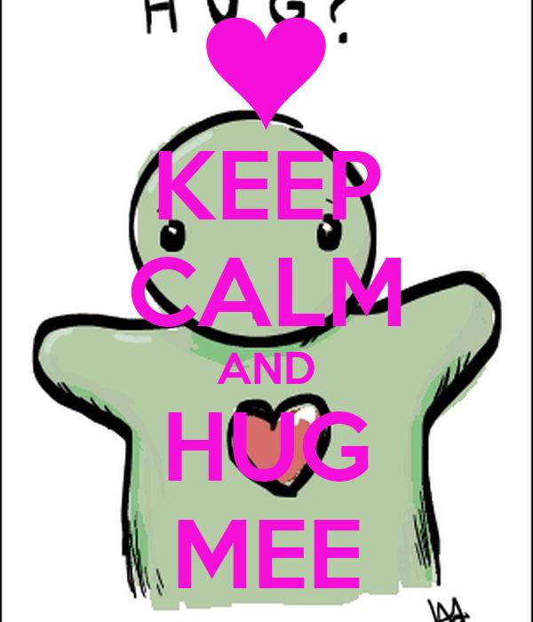 KEEP CALM AND HUG MEE