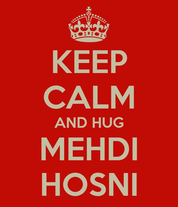 KEEP CALM AND HUG MEHDI HOSNI