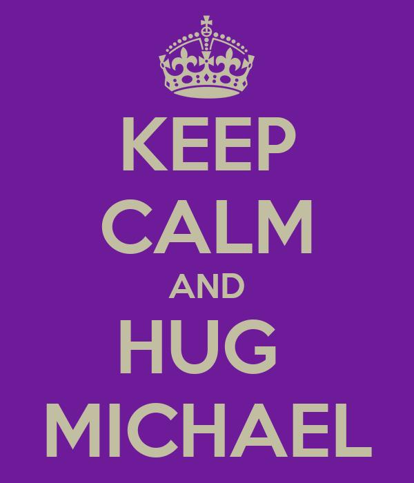 KEEP CALM AND HUG  MICHAEL