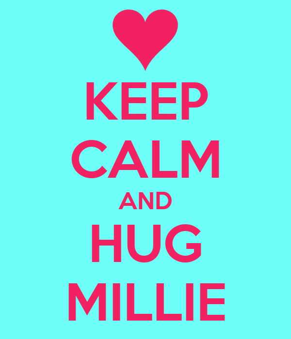 KEEP CALM AND HUG MILLIE