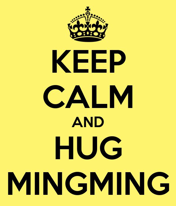 KEEP CALM AND HUG MINGMING