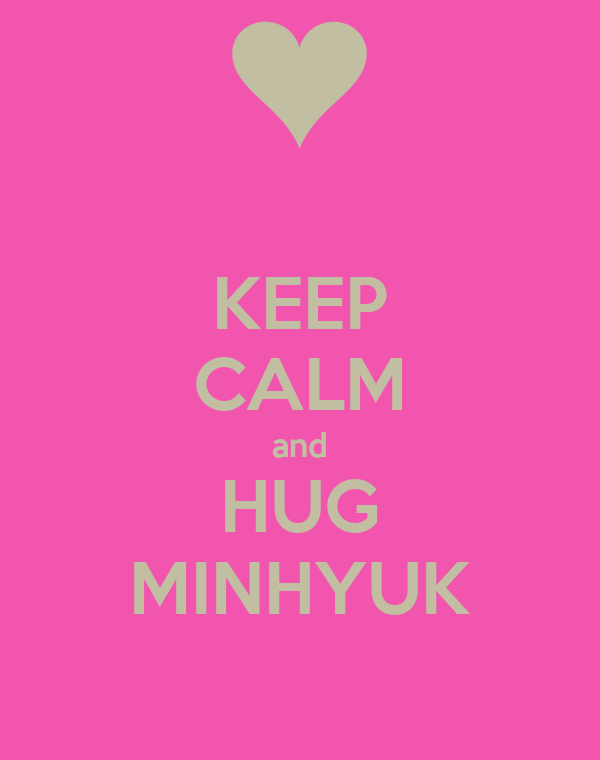 KEEP CALM and HUG MINHYUK