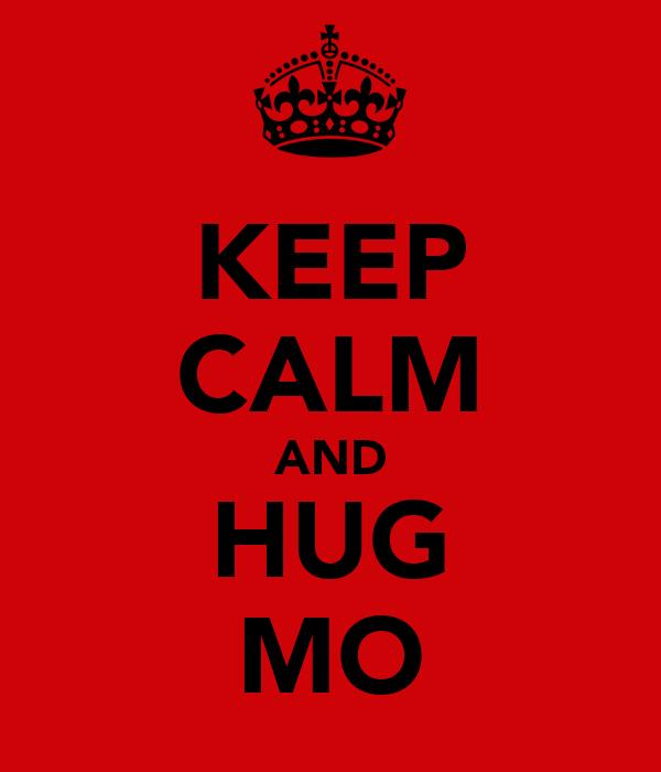 KEEP CALM AND HUG MO