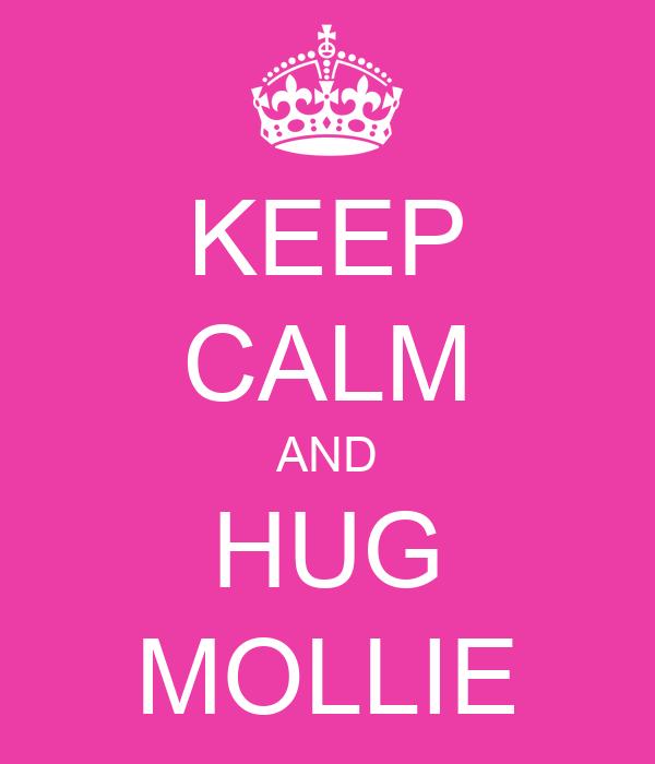 KEEP CALM AND HUG MOLLIE
