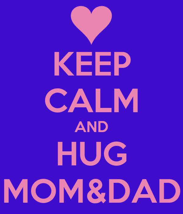 KEEP CALM AND HUG MOM&DAD