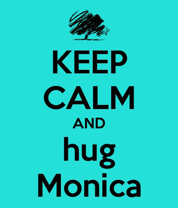 KEEP CALM AND hug Monica