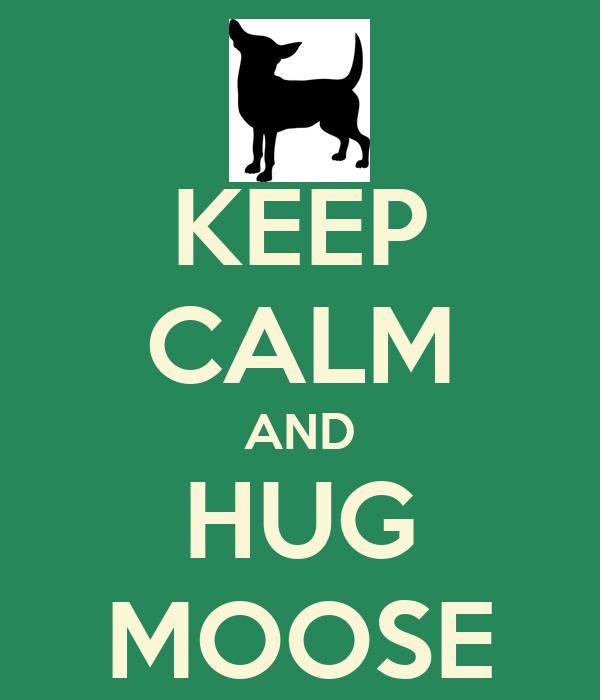 KEEP CALM AND HUG MOOSE