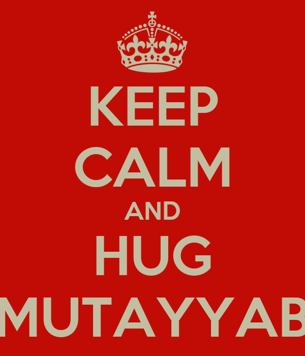 KEEP CALM AND HUG MUTAYYAB