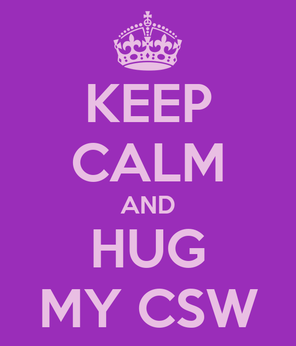 KEEP CALM AND HUG MY CSW
