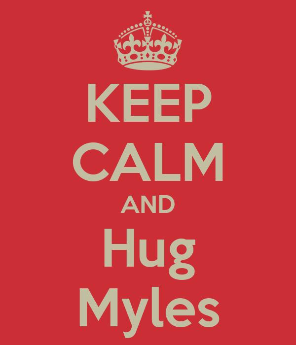 KEEP CALM AND Hug Myles