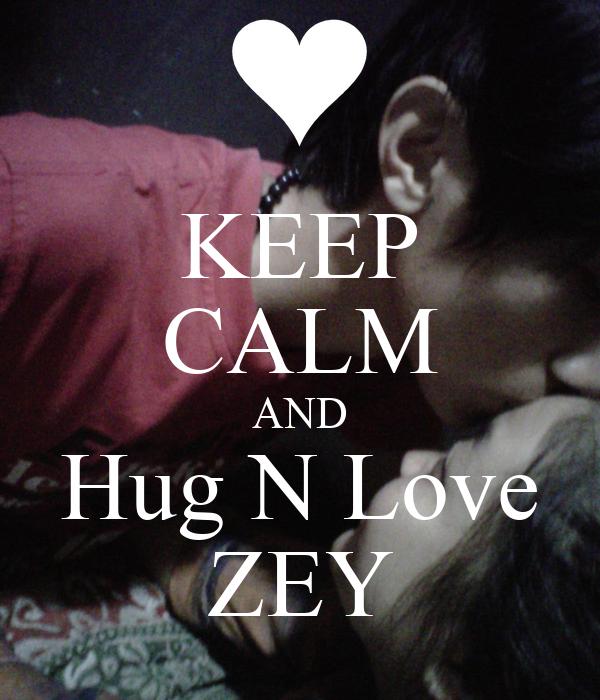 KEEP CALM AND Hug N Love ZEY