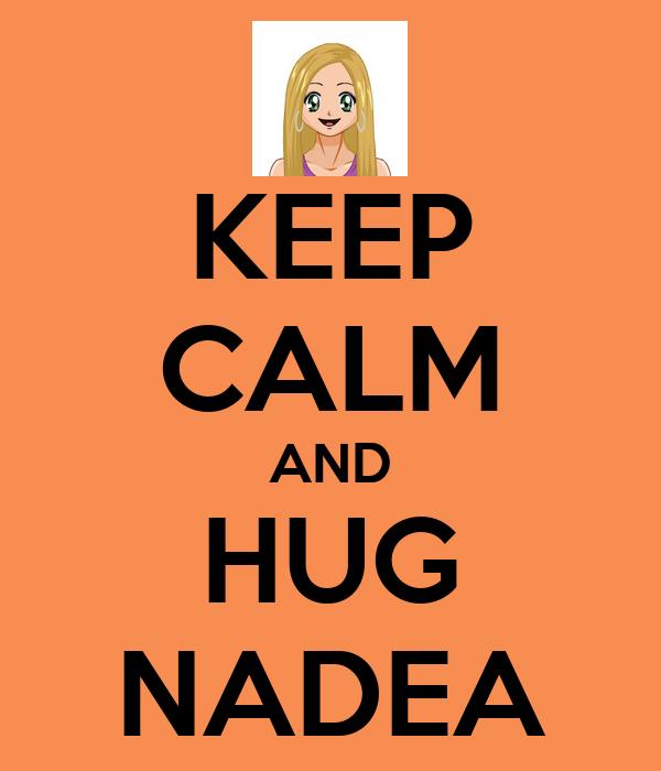 KEEP CALM AND HUG NADEA