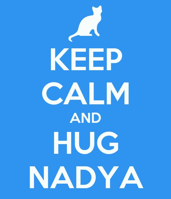 KEEP CALM AND HUG NADYA