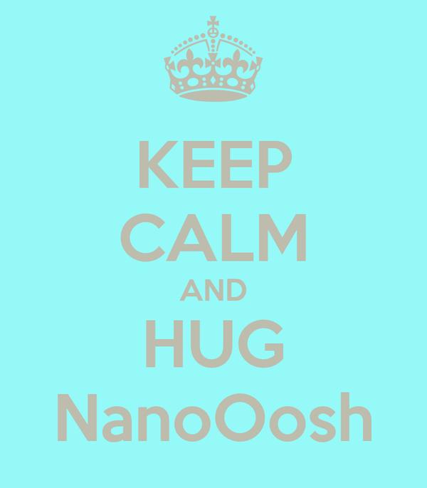 KEEP CALM AND HUG NanoOosh