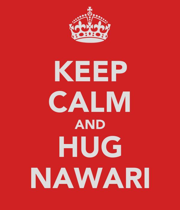 KEEP CALM AND HUG NAWARI