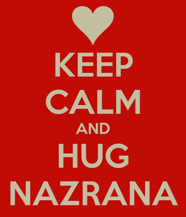 KEEP CALM AND HUG NAZRANA