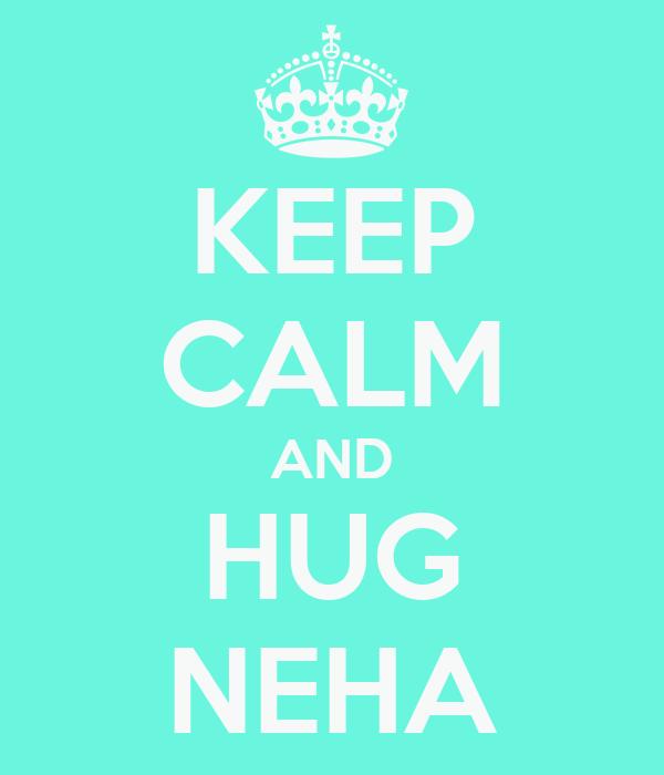 KEEP CALM AND HUG NEHA
