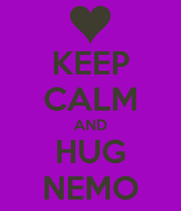 KEEP CALM AND HUG NEMO