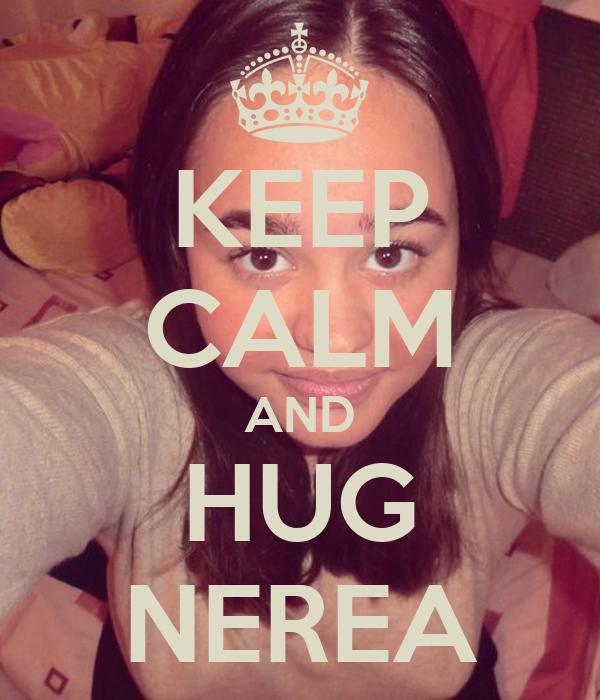 KEEP CALM AND HUG NEREA
