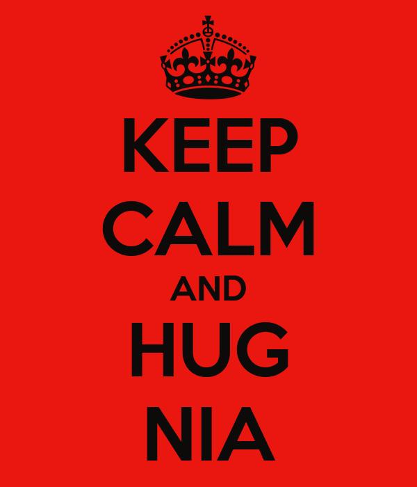 KEEP CALM AND HUG NIA