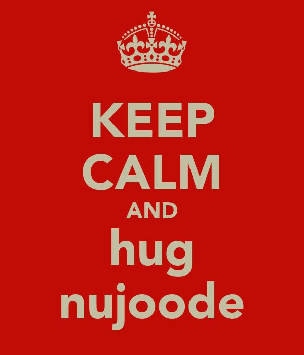 KEEP CALM AND hug nujoode