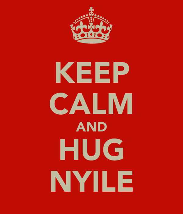 KEEP CALM AND HUG NYILE