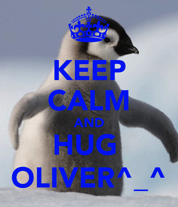 KEEP CALM AND HUG  OLIVER^_^