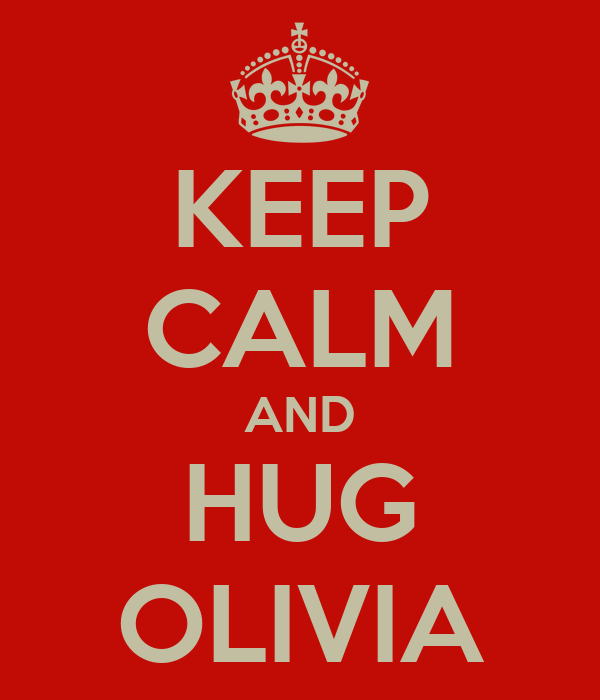 KEEP CALM AND HUG OLIVIA