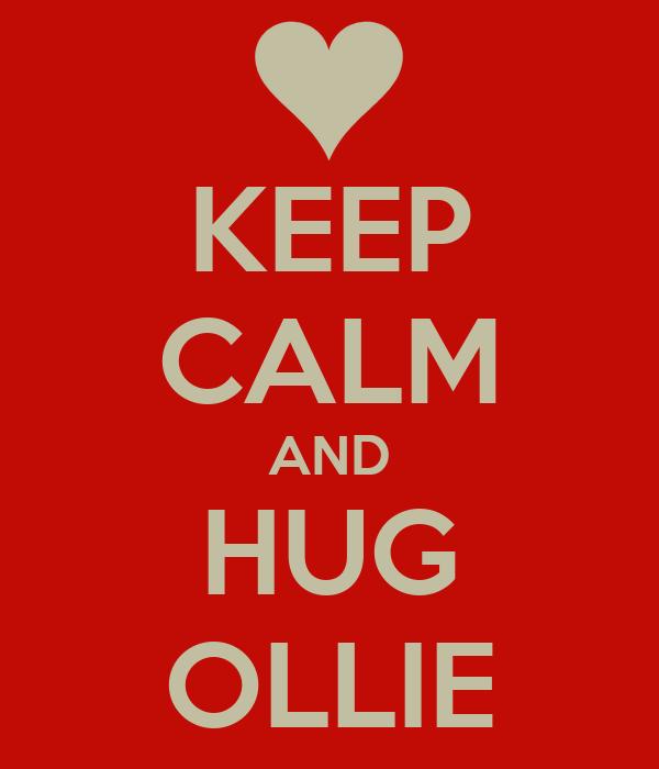KEEP CALM AND HUG OLLIE