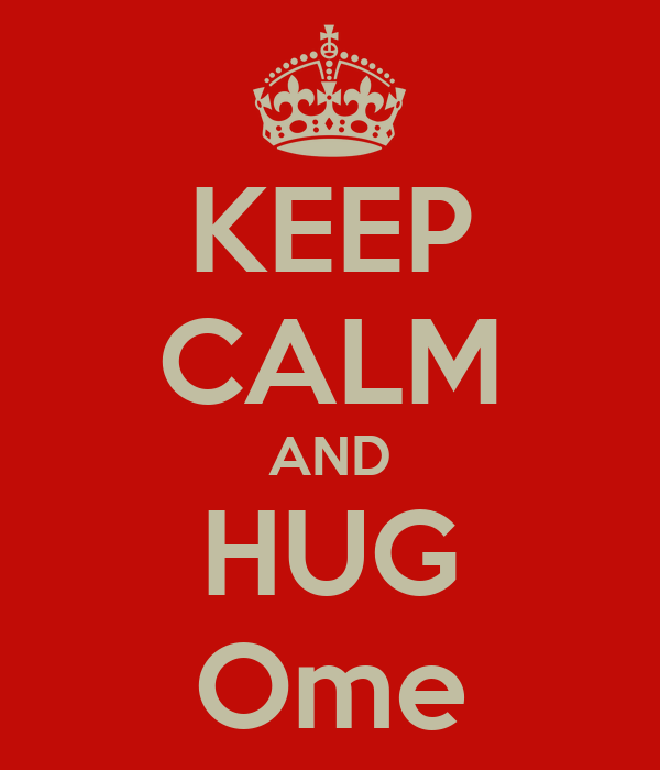 KEEP CALM AND HUG Ome