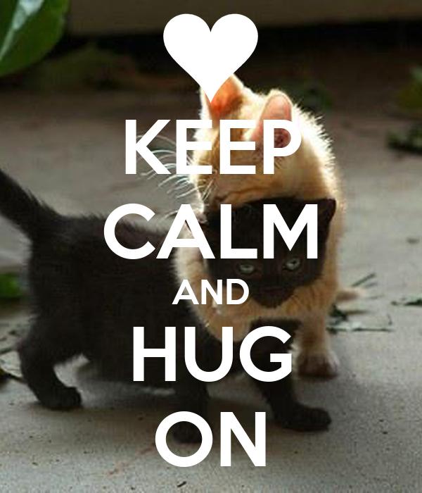 KEEP CALM AND HUG ON