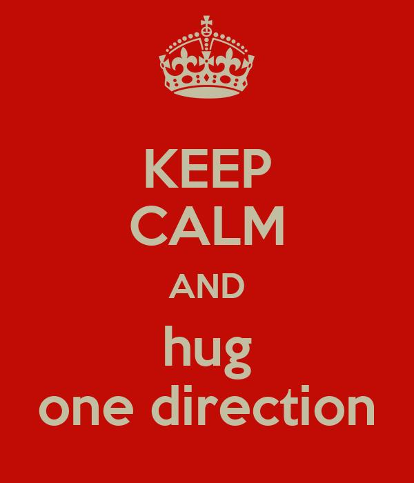KEEP CALM AND hug one direction