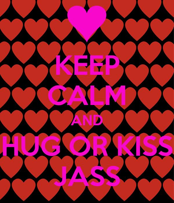 KEEP CALM AND HUG OR KISS JASS