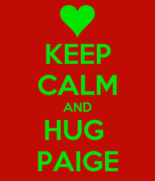 KEEP CALM AND HUG  PAIGE