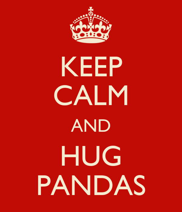 KEEP CALM AND HUG PANDAS