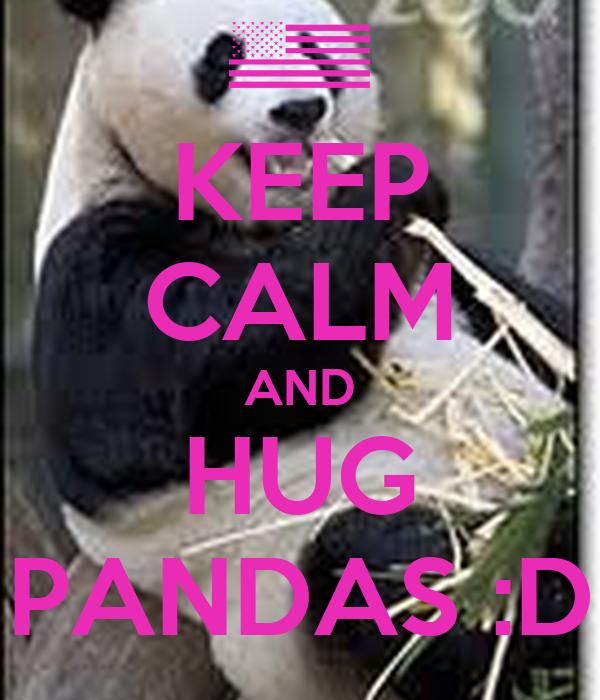 KEEP CALM AND HUG PANDAS :D