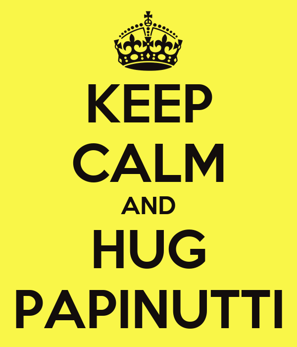 KEEP CALM AND HUG PAPINUTTI