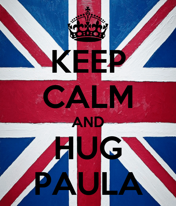 KEEP CALM AND HUG PAULA