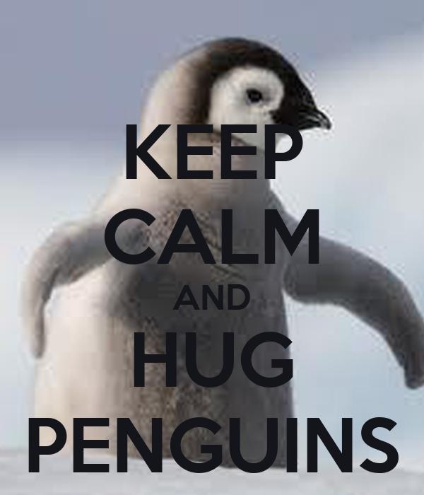 KEEP CALM AND HUG PENGUINS