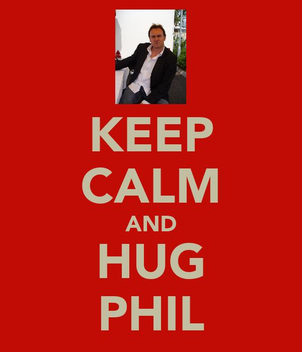 KEEP CALM AND HUG PHIL