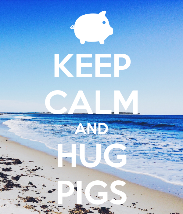 KEEP CALM AND HUG PIGS