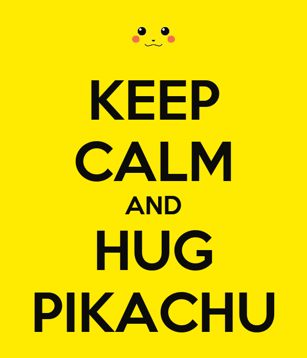 KEEP CALM AND HUG PIKACHU
