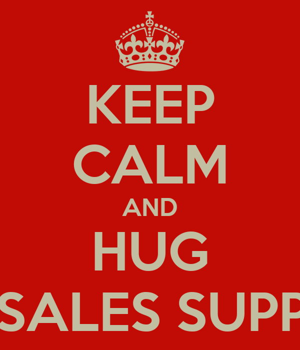 KEEP CALM AND HUG PRE-SALES SUPPORT