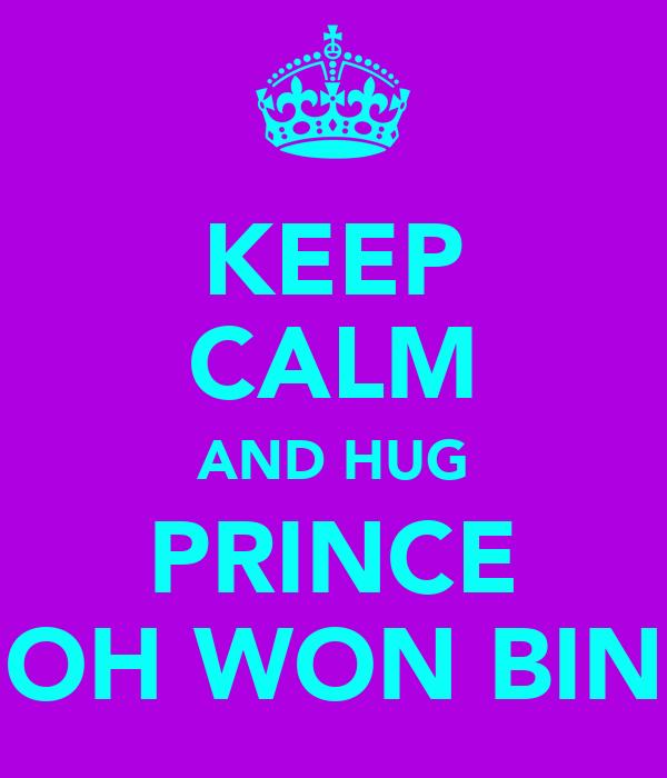 KEEP CALM AND HUG PRINCE OH WON BIN