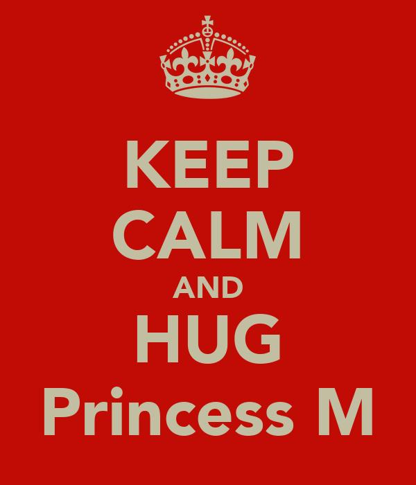 KEEP CALM AND HUG Princess M