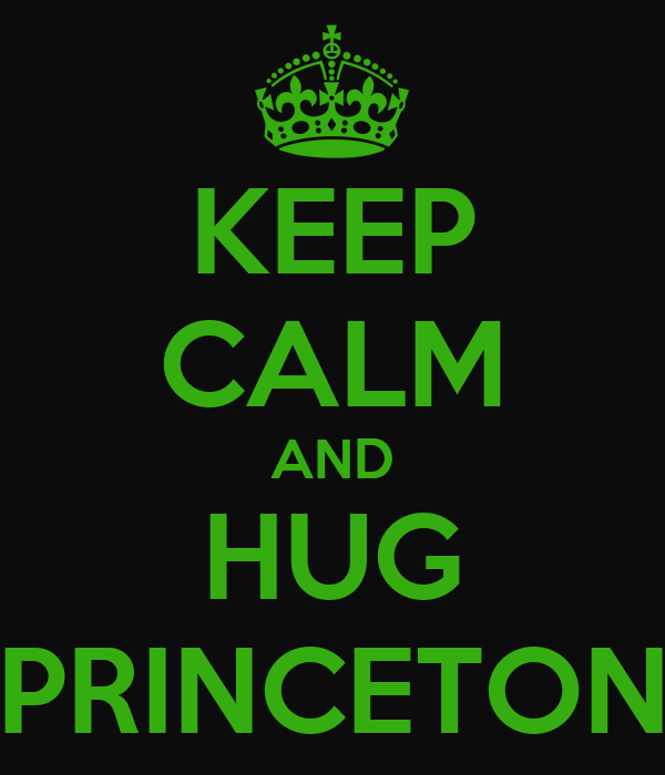 KEEP CALM AND HUG PRINCETON