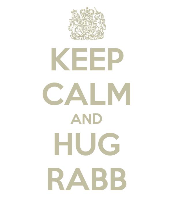 KEEP CALM AND HUG RABB