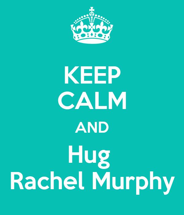 KEEP CALM AND Hug  Rachel Murphy
