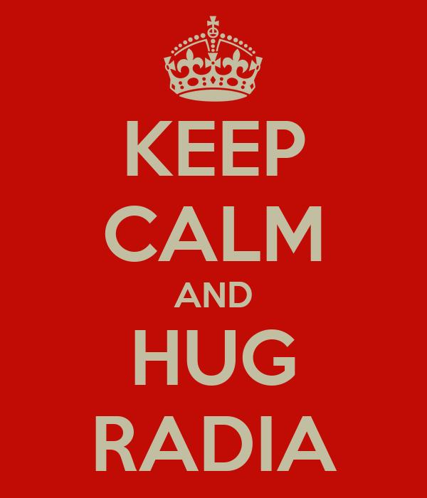 KEEP CALM AND HUG RADIA