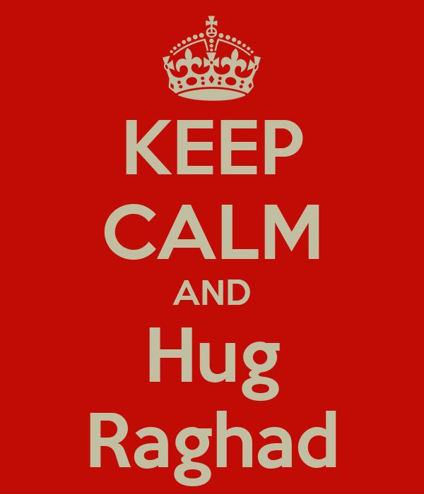 KEEP CALM AND Hug Raghad